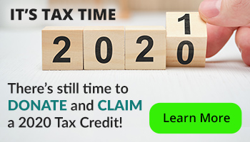 There's still time to DONATE and CLAIM a 2020 Tax Credit!